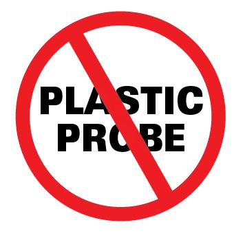 No Plastic Probes